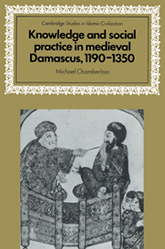 Bookcover - Knowledge and Social Practice in Medieval Damascus, 1190–1350