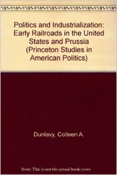 Bookcover - olitics and Industrialization: Early Railroads in the United States and Prussia