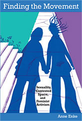 Bookcover - Finding the Movement: Sexuality, Contested Space, and Feminist Activism