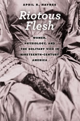 Bookcover - Riotous Flesh: Women, Physiology, and the Solitary Vice in Nineteenth-Century America