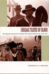 Bookcover - Courage Tastes of Blood: The Mapuche Community of Nicolás Ailío and the Chilean State, 1906–2001