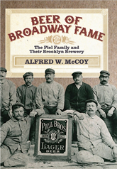 Bookcover - Beer of Broadway Fame: The Piel Family and Their Brooklyn Brewery