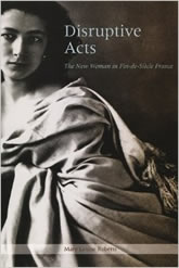 Bookcover - Disruptive Acts: The New Woman in Fin-de-Siecle France