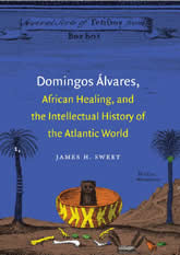 Bookcover - Domingos Álvares, African Healing, and the Intellectual History of the Atlantic World