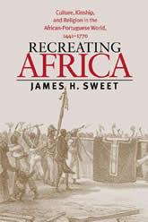 Bookcover - Recreating Africa: Culture, Kinship, and Religion in the African-Portuguese World, 1441-1770