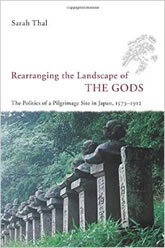 Bookcover - Rearranging the Landscape of the Gods: The Politics of a Pilgrimage Site in Japan, 1573-1912