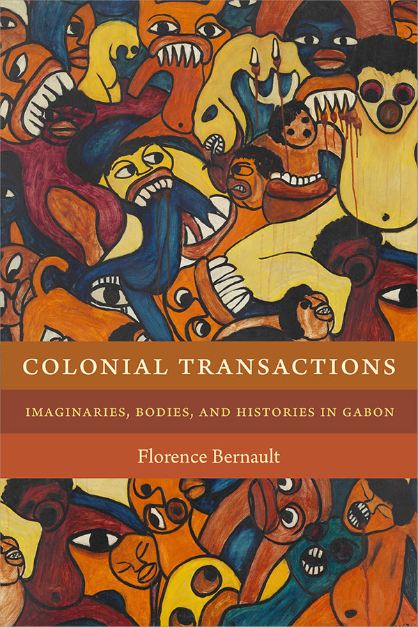 "Book Cover: ""Colonial Transactions: Imaginaries, Bodies, and Histories in Gabon"""