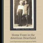 Book Cover: Home Front in the American Heartland: Local Experiences and Legacies of WWI